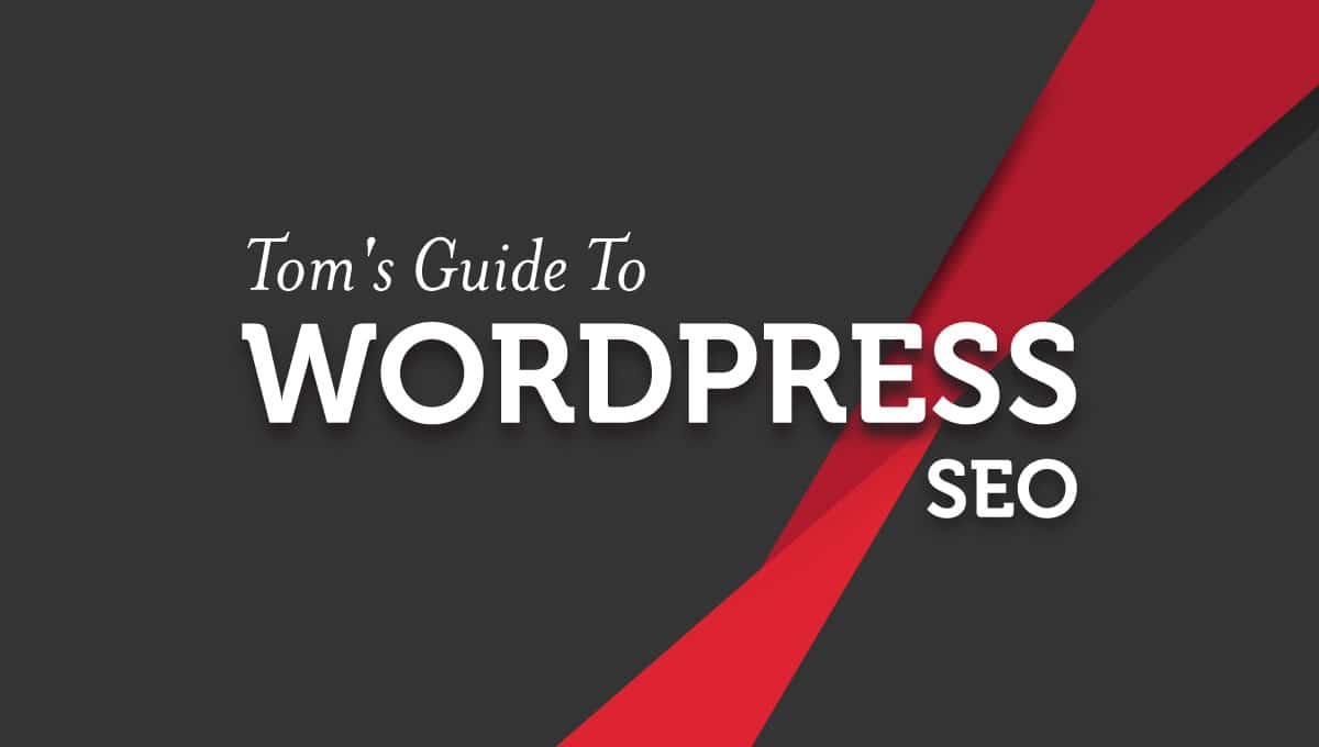 Tom's WordPress SEO Guide: 75 Ways To Optimize Your Website